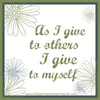 As I give to others I give to myself.