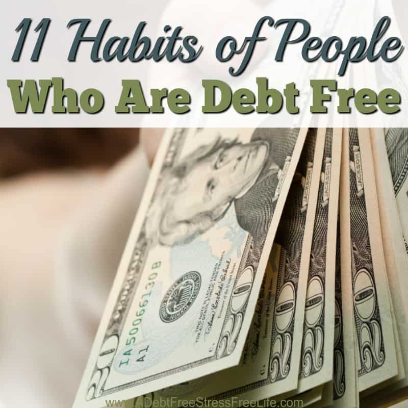This is a great list to follow if you're serious about getting out of debt. Learning the habits of people who are debt free is what helped me when I was getting out of debt!