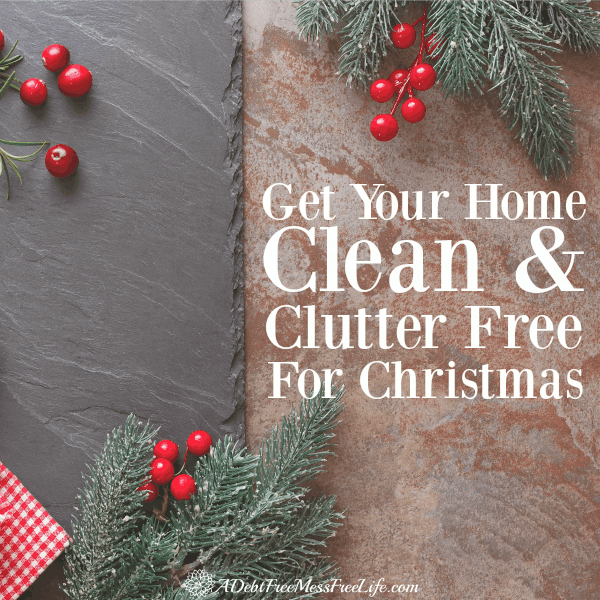get your home clean and clutter free for christmas - Home Free Christmas