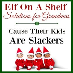 Elf On A Shelf Solutions for Grandmas Whose Kids Are Slackers
